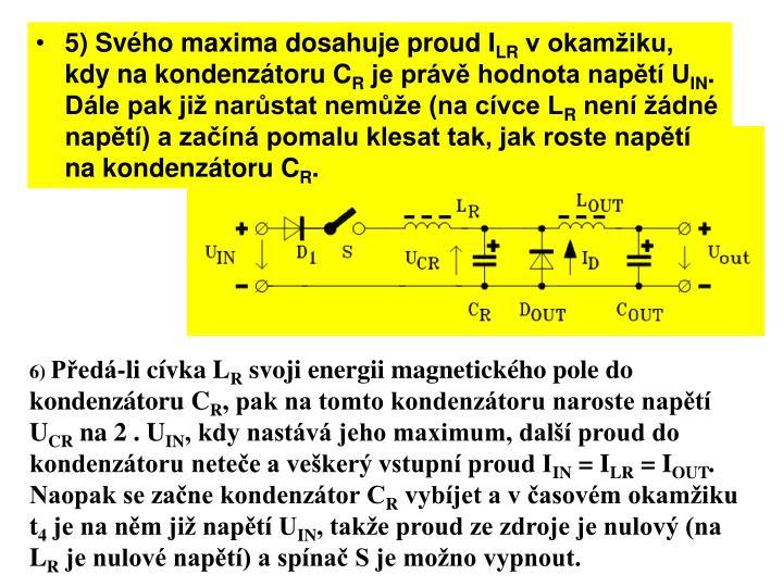 5) Svého maxima dosahuje proud I