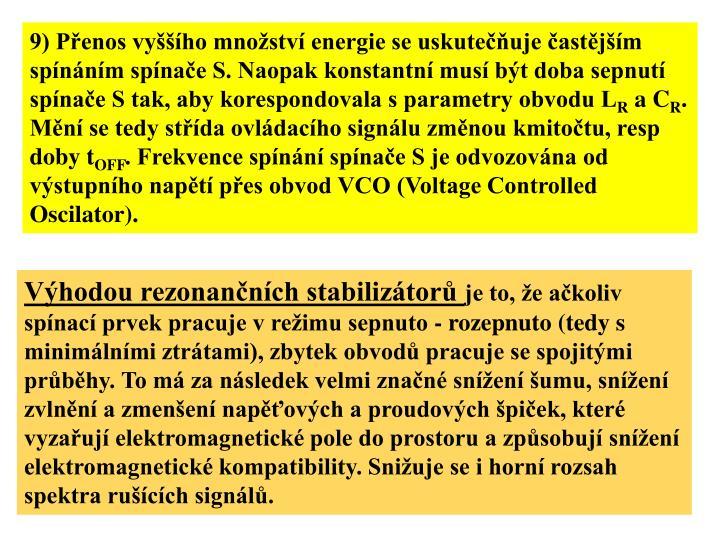9) Přenos vyššího množství energie se uskutečňuje častějším spínáním spínače S. Naopak konstantní musí být doba sepnutí spínače S tak, aby korespondovala s parametry obvodu L