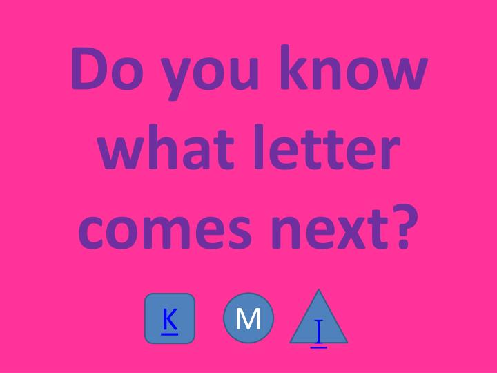 Do you know what letter comes next?