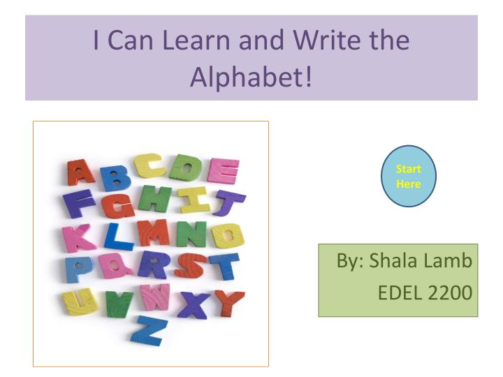 I can learn and write the alphabet