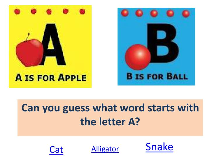 Can you guess what word starts with the letter A?