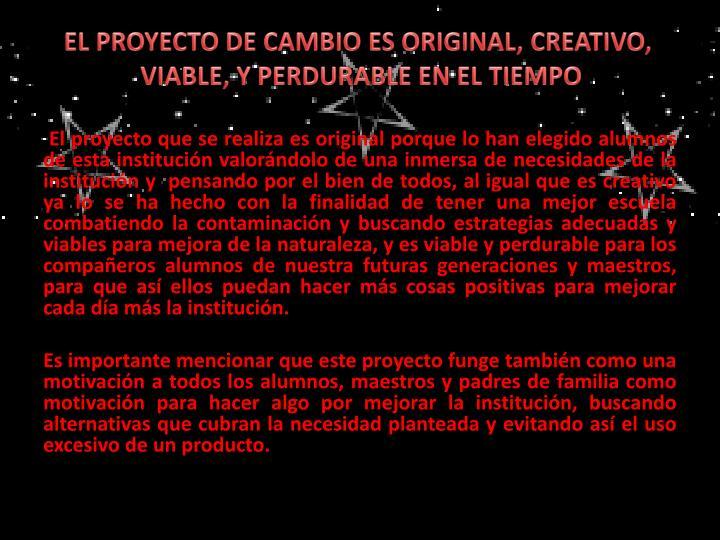 EL PROYECTO DE CAMBIO ES ORIGINAL, CREATIVO,