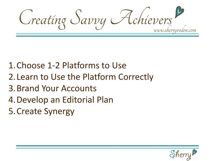 Choose 1-2 Platforms to Use