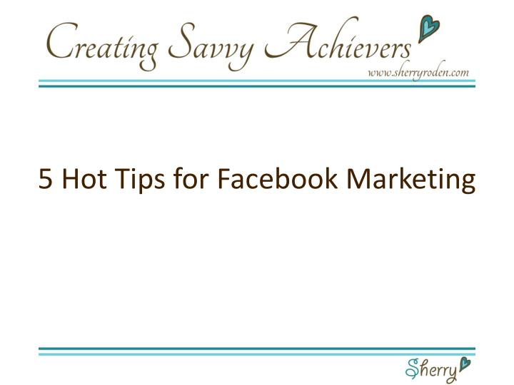 5 Hot Tips for Facebook Marketing