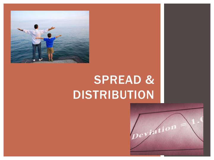 Spread & Distribution