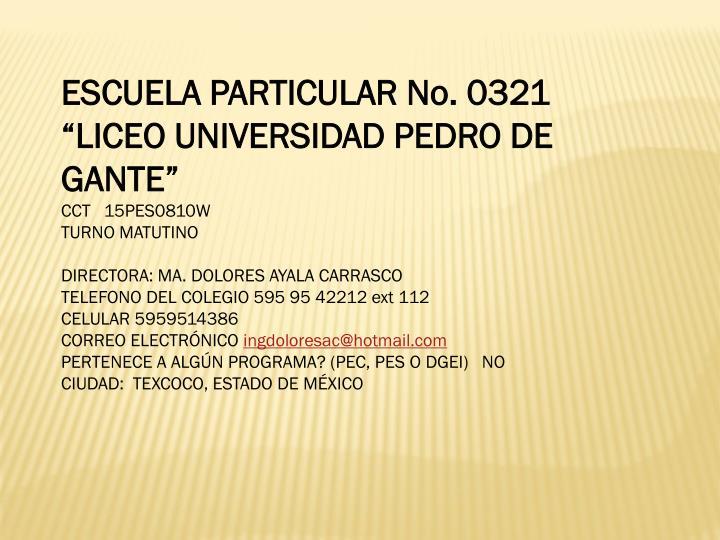 """ESCUELA PARTICULAR No. 0321 """"LICEO UNIVERSIDAD PEDRO DE GANTE"""""""
