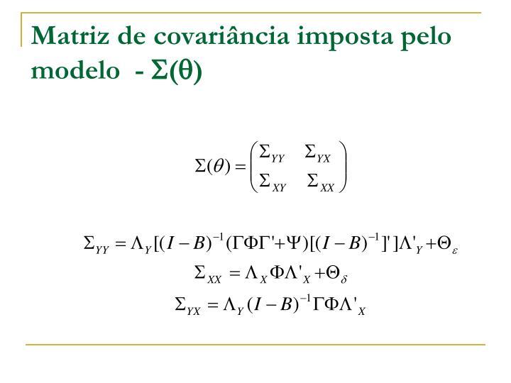 Matriz de covariância imposta pelo modelo  -