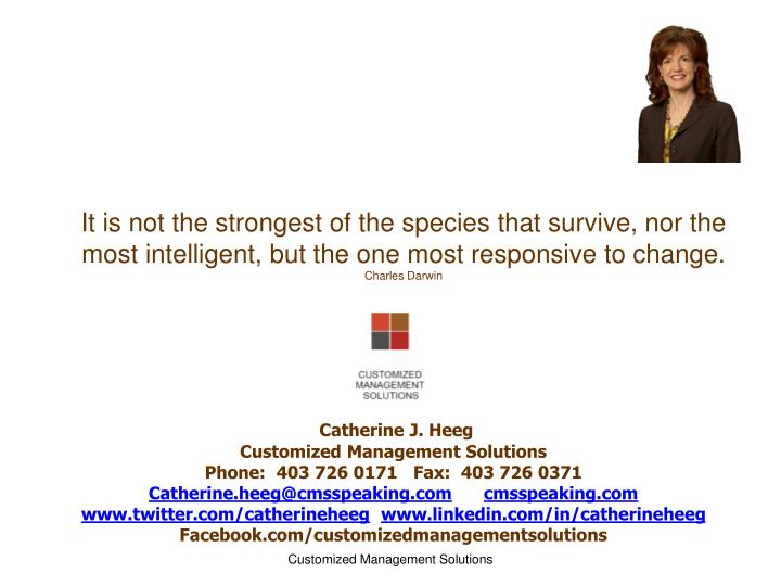 It is not the strongest of the species that survive, nor the most intelligent, but the one most responsive to change.