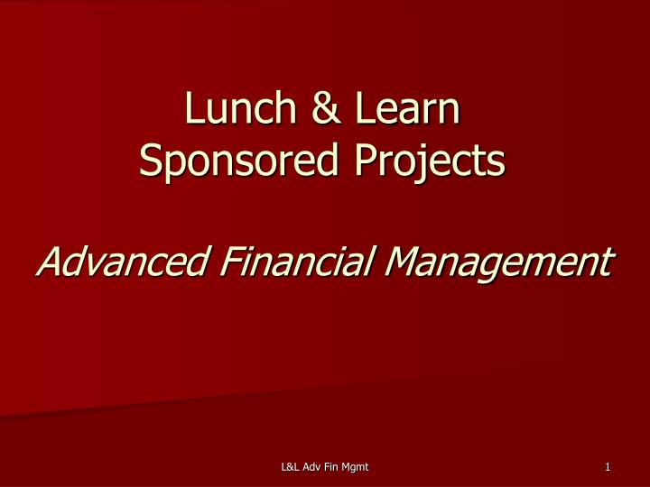 Lunch learn sponsored projects advanced financial management