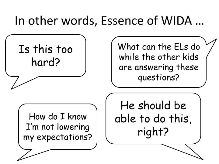 In other words, Essence of WIDA …