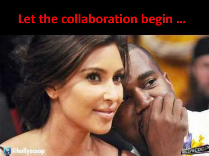 Let the collaboration begin …