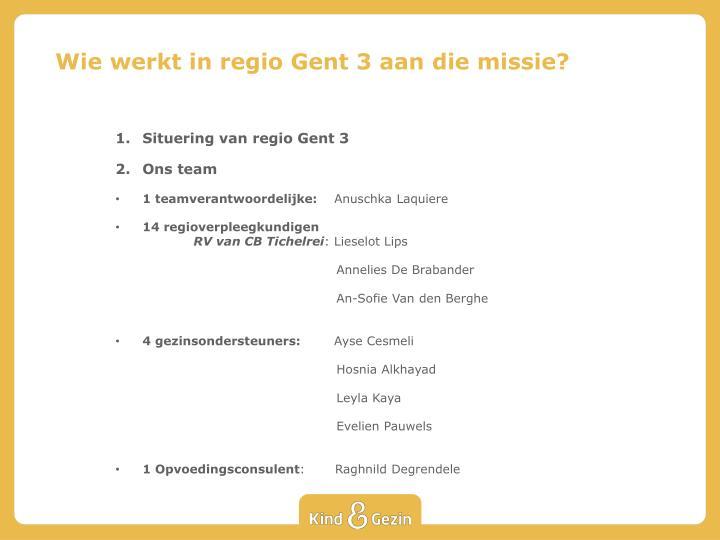 Wie werkt in regio Gent 3 aan die missie?