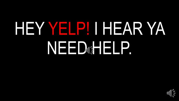 Hey yelp i hear ya need help