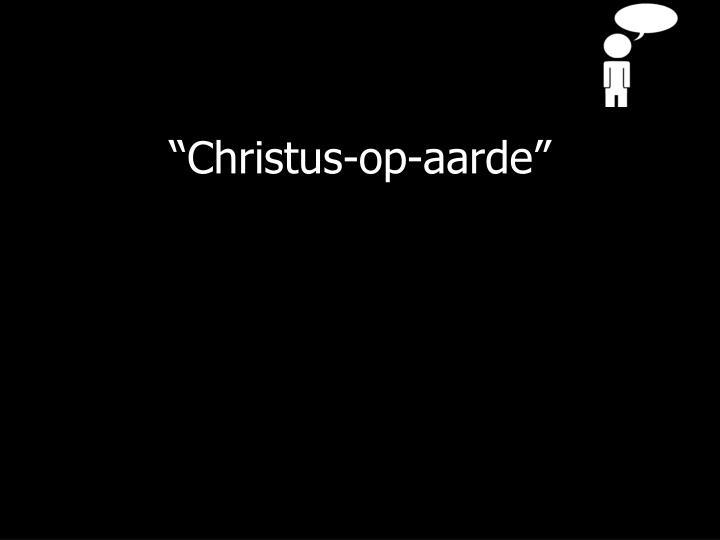 """""""Christus-op-aarde"""""""