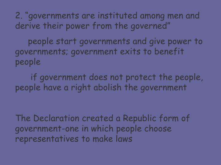 "2. ""governments are instituted among men and derive their power from the governed"""