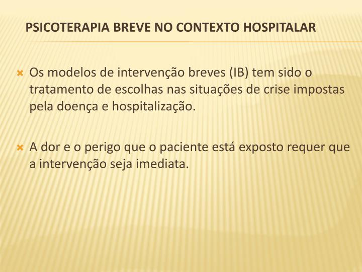 Os modelos de intervenção breves (IB) tem sido o tratamento de escolhas nas situações de crise impostas pela doença e hospitalização.