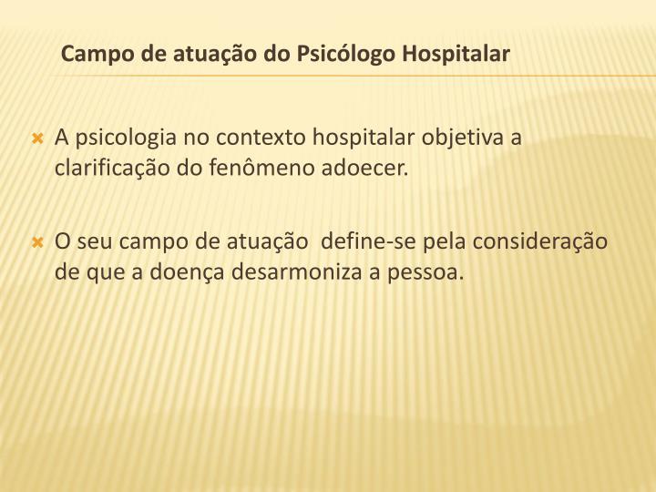 A psicologia no contexto hospitalar objetiva a clarificação do fenômeno adoecer.