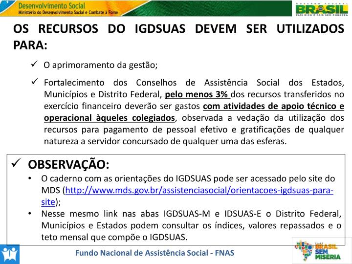 OS RECURSOS DO IGDSUAS DEVEM SER UTILIZADOS PARA:
