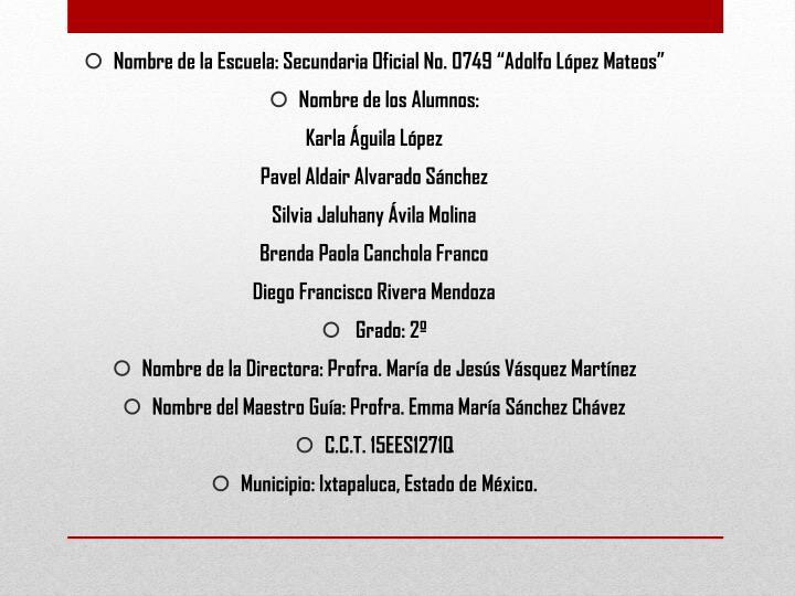 """Nombre de la Escuela: Secundaria Oficial No. 0749 """"Adolfo López Mateos"""""""