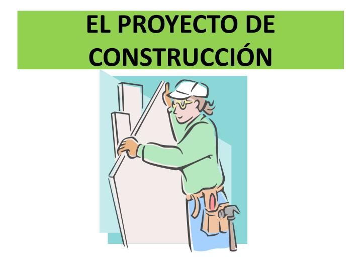 EL PROYECTO DE CONSTRUCCIÓN