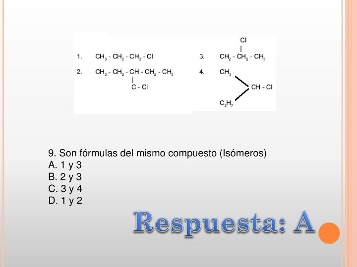 9. Son fórmulas del mismo compuesto (Isómeros)