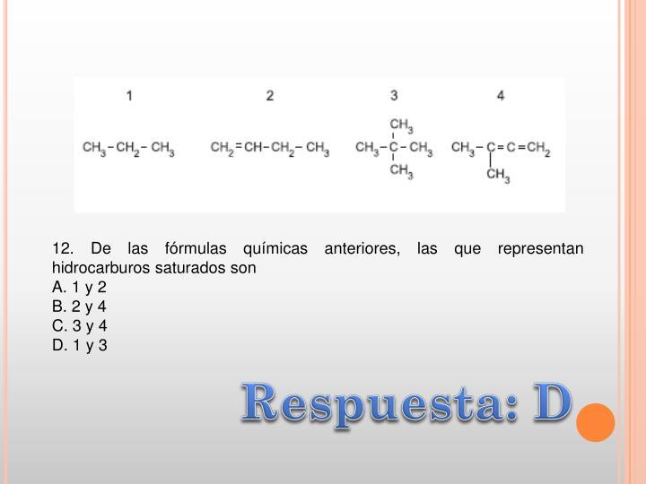12. De las fórmulas químicas anteriores, las que representan hidrocarburos saturados son