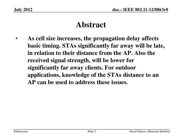 As cell size increases, the propagation delay affects basic timing. STAs significantly far away will be late, in relation to their distance from the AP. Also the received signal strength, will be lower for significantly far away clients. For outdoor applications, knowledge of the STAs distance to an AP can be used to address these issues.