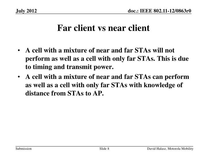 A cell with a mixture of near and far STAs will not perform as well as a cell with only far STAs. This is due to timing and transmit power.