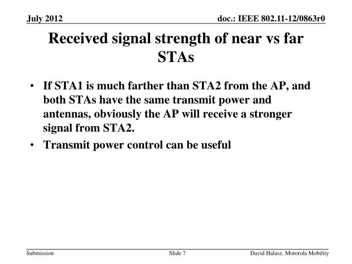 If STA1 is much farther than STA2 from the AP, and both STAs have the same transmit power and antennas, obviously the AP will receive a stronger signal from STA2.