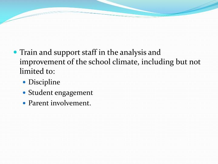 Train and support staff in the analysis and improvement of the school climate, including but not limited to: