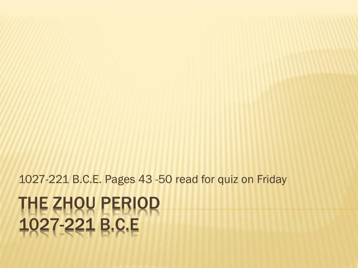 1027-221 B.C.E. Pages 43 -50 read for quiz on Friday