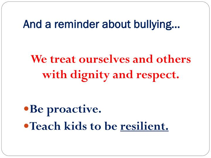 And a reminder about bullying…