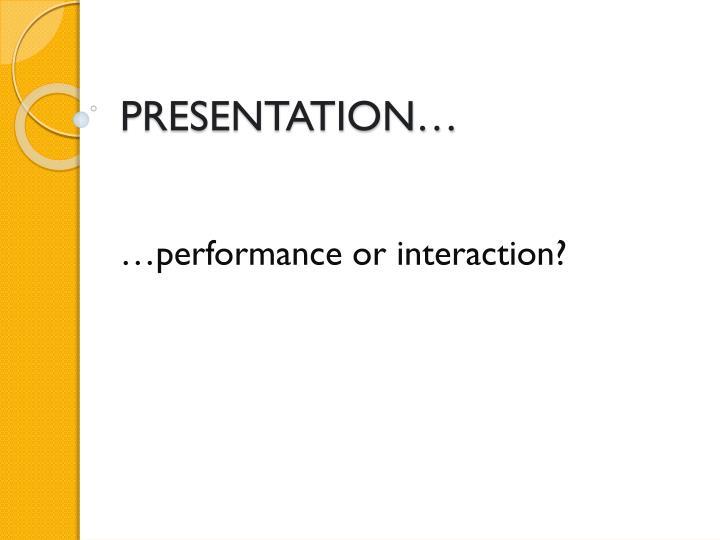 PRESENTATION…