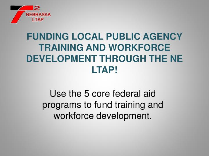 Funding local public agency training and workforce development through the ne ltap
