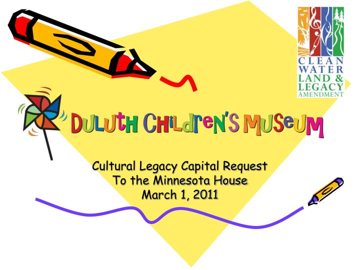 Cultural legacy capital request to the minnesota house march 1 2011
