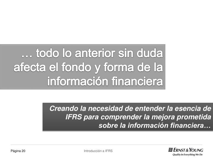 … todo lo anterior sin duda afecta el fondo y forma de la información financiera