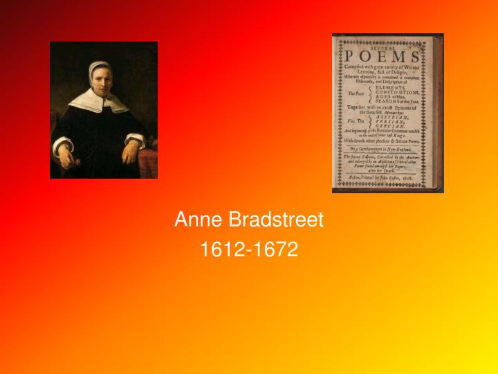 a social view of poetry by anne bradstreet a puritan poet This bundle of worksheets and activities on anne bradstreet, america's first poet, is exactly what you need included in the bundle are worksheets with critical thinking questions on two of bradstreet's most famous poems, some upon the burning of our house and to my dear and loving husband.