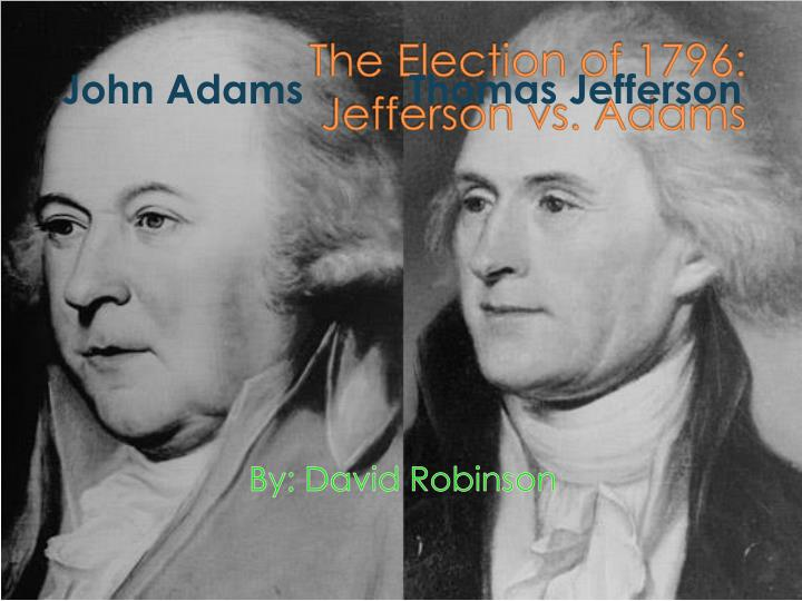The election of 1796 jefferson vs adams