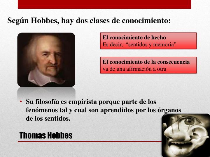 Según Hobbes, hay dos clases de conocimiento: