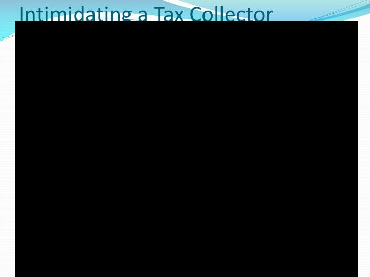 Intimidating a Tax Collector
