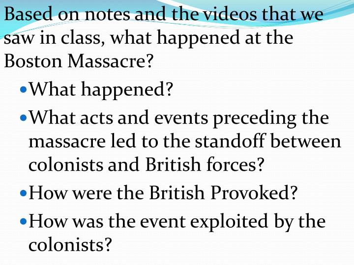 Based on notes and the videos that we saw in class, what happened at the Boston Massacre?