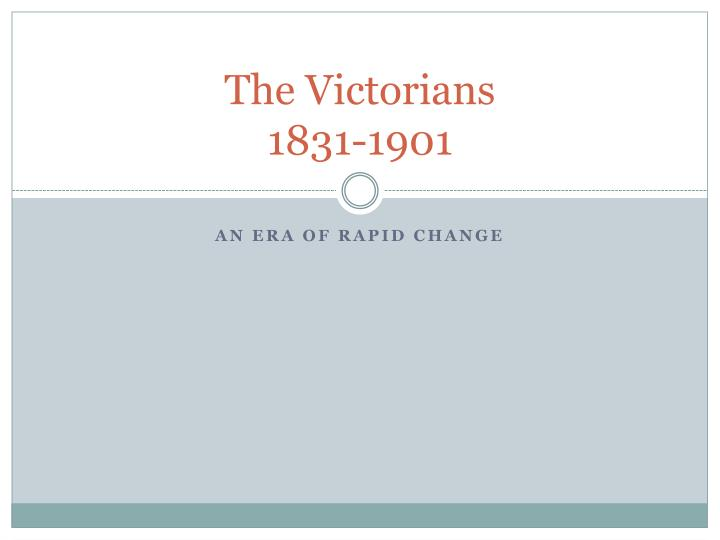 The victorians 1831 1901
