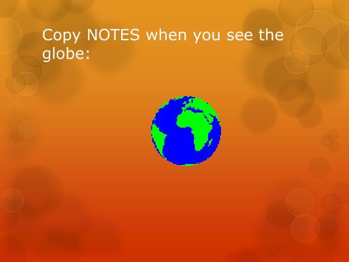 Copy NOTES when you see the globe: