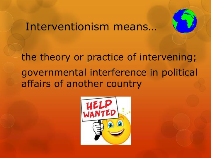 Interventionism means…