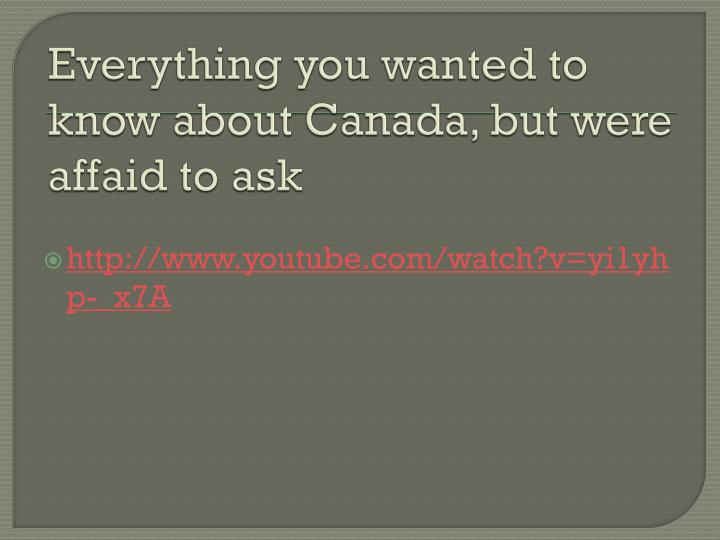 Everything you wanted to know about canada but were affaid to ask