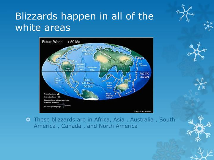 Blizzards happen in all of the white areas