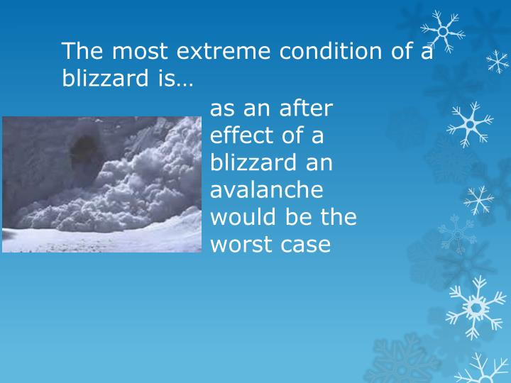 The most extreme condition of a blizzard is…