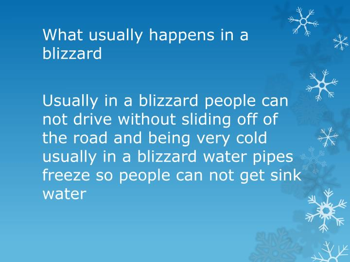 What usually happens in a blizzard
