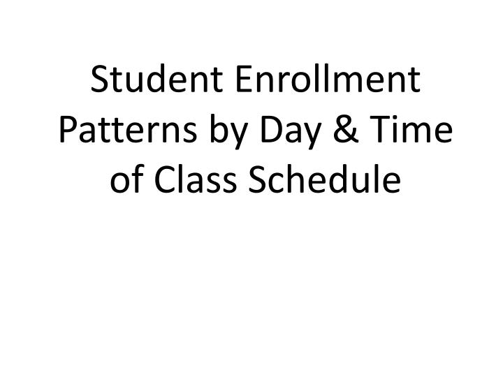 Student Enrollment Patterns by Day & Time of Class Schedule