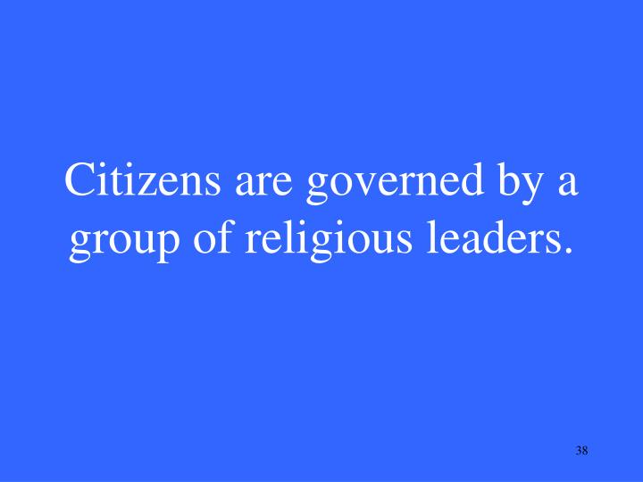 Citizens are governed by a group of religious leaders.